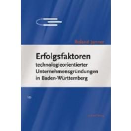 Erfolgsfaktoren technologieorientierter Unternehmensgründungen in Baden-Württemberg