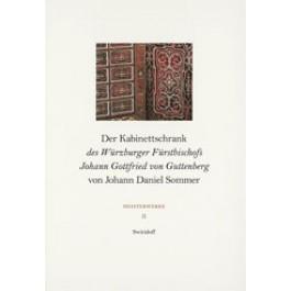 Der Kabinettschrank des Würzburger Fürstbischofs Johann Gottfried von Guttenberg von Johann Daniel Sommer