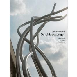 Gertrude Reum - Durchkreuzungen Skulpturen, Bozzetti, Metallbilder