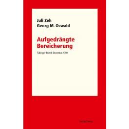 Aufgedrängte Bereicherung - Tübinger Poetik - Dozentur 2010