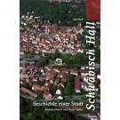 Schwäbisch Hall. Geschichte einer Stadt Andreas Maisch, Daniel Stihler