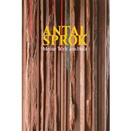 Antal Sprok - Meine Welt aus Holz