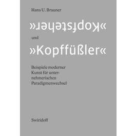 """Hans U. Brauner """"Kopfsteher"""" und """"Kopffüßler"""" Beispiele moderner Kunst für unternehmerischen Paradigmenwechsel"""