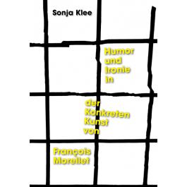 Sonja Klee Humor und Ironie in der Konkreten Kunst von François Morellet