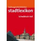Kulturgeschichtliches Stadtlexikon Schwäbisch Hall