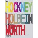 Von Hockney bis Holbein · Die Sammlung Würth in Berlin