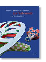 Geometrie - Wahrnehmung - Einfühlung. Lun Tuchnowski in der Sammlung Würth